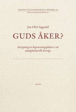 Guds åker? : invigning av begravningsplatser i ett mångkulturellt Sverige