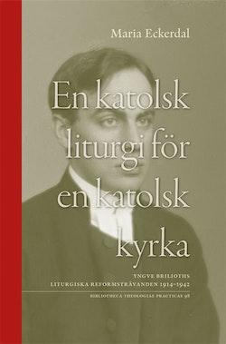En katolsk liturgi för en katolsk kyrka : Yngve Brilioths liturgiska reformsträvanden 1914-1942