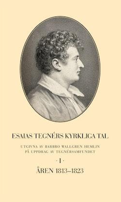 Esaias Tegnérs kyrkliga tal. Del I, Åren 1813-1823