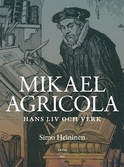 Mikael Agricola : hans liv och verk