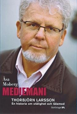 Mediemani : Thorbjörn Larsson. En historia om otålighet och tålamod
