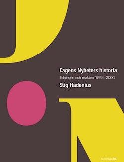 Dagens nyheters historia : tidningen och makten 1864-2000