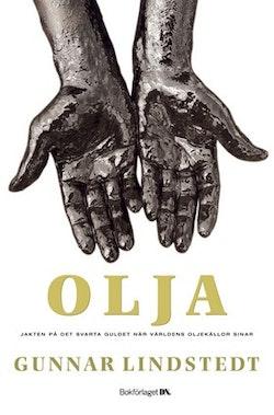 Olja : jakten på det svarta guldet när världens oljekällor sinar