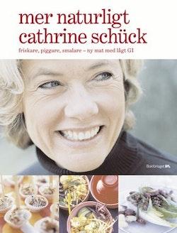 Mer naturligt Cathrine Schück : friskare, piggare, smalare - ny mat med lågt GI