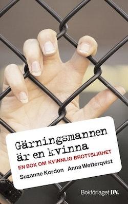 Gärningsmannen är en kvinna : en bok om kvinnlig brottslighet