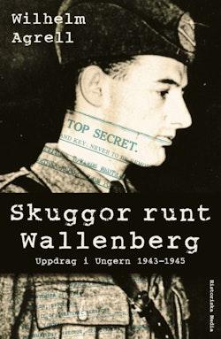 Skuggor runt Wallenberg : uppdrag i Ungern 1943-1945