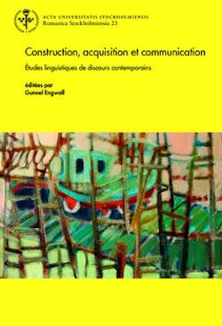 Construction, acquisition et communication : Études linguistiques de discours contemporains