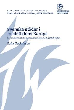 Svenska städer i medeltidens Europa : en komparativ studie av stadsorganisation och politisk kultur