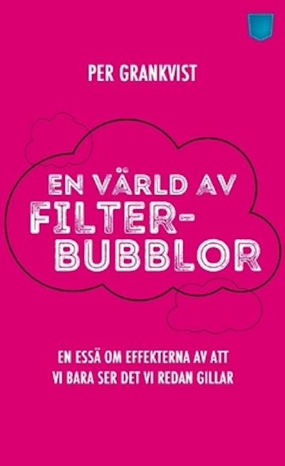 En värld av filterbubblor : en essä om effekterna av att vi bara ser det vi redan gillar