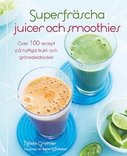 Superfräscha juicer och smoothies : över 100 recept på nyttiga frukt- och grönsaksdrycker