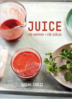 Juice : för kroppen, för själen