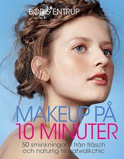 Makeup på 10 minuter : 50 sminkningar - från fräsch och naturlig till catwa