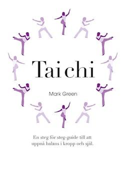 Tai Chi : En steg för steg-guide till att uppnå balans i kropp och själ