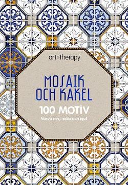 Mosaik och kakel : 100 motiv - varva ner, måla och njut