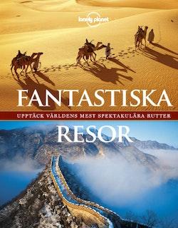 Fantastiska resor : upptäck världens mest spektakulära platser