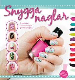 Snygga naglar : smarta tips på hur du fixar grymma naglar