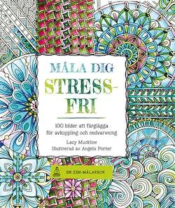 Måla dig stressfri : 100 bilder att färglägga för avkoppling och nedvarvning
