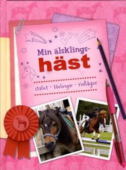 Min älsklingshäst : stallet, tävlingar, ridläger
