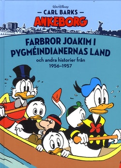 Carl Barks Ankeborg. Farbror Joakim i Pygméindianernas land och andra historier från 1956-1957