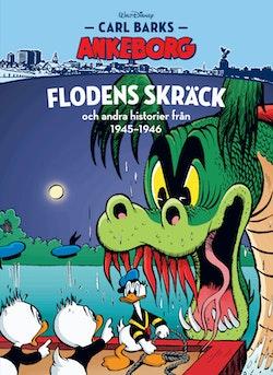 Carl Barks Ankeborg. Flodens skräck och andra historier från 1945-1946