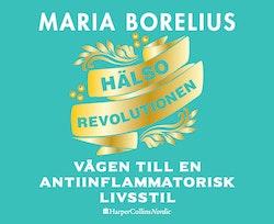 Hälsorevolutionen : vägen till en antiinflammatorisk livsstil : helheten, maten, forskningen, träningen, skönheten, insikten