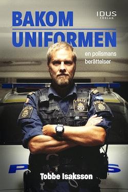 Bakom uniformen : en polismans berättelse