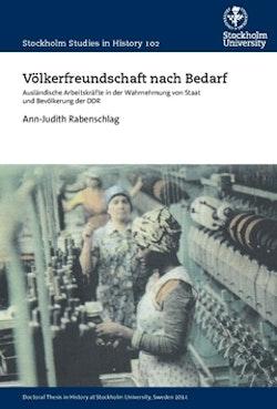 Völkerfreundschaft nach Bedarf : ausländische Arbeitskräfte in der Wahrnehmung von Staat und Bevölkerung der DDR