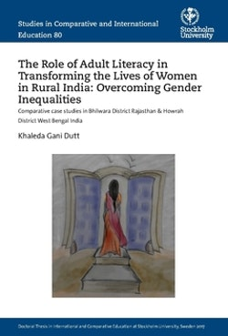 The Role of Adult Literacy in Transforming the Lives of Women in Rural India: Overcoming Gender Inequalities : Comparative case studies in Bhilwara District Rajasthan & Howrah District West Bengal India