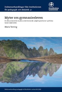 Myter om gymnasieeleven : En diskursteoretisk studie av dominerande subjektspositioner i politiska texter 1990-2009