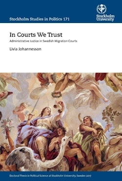 In courts we trust : administrative justice in swedish migration courts