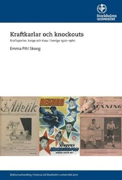Kraftkarlar och knockouts : kraftsporter, kropp och klass i Sverige 1920-1960
