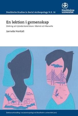 En lektion i gemenskap : Ordning och (o)reda bland lärare i Malmö och Marseille