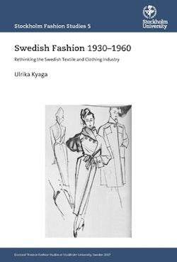 Swedish Fashion 1930–1960 : Rethinking the Swedish Textile and Clothing Industry