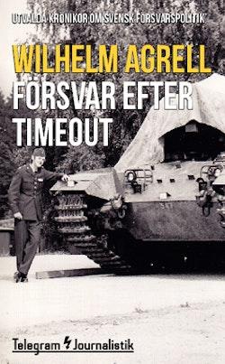 Försvar efter timeout : utvalda krönikor om svensk försvarspolitik