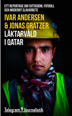 Läktarvåld i Qatar : ett reportage om fattigdom, fotboll och modernt slavarbete