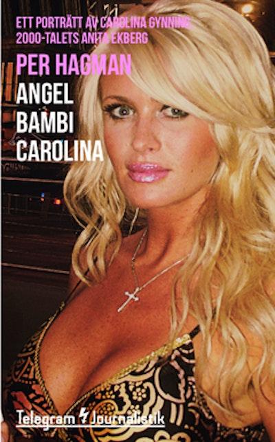 Angel Bambi Carolina : ett porträtt av Carolina Gynning, 2000-talets Anita Ekberg