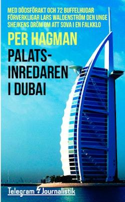 Palatsinredaren i Dubai : med dödsförakt och 72 buffelhudar förverkligar Lars Waldenström den unge shejkens dröm om att sova i en falkklo