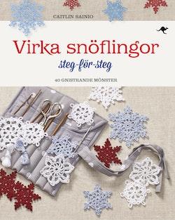 Virka snöflingor : steg-för-steg - 40 gnistrande mönster