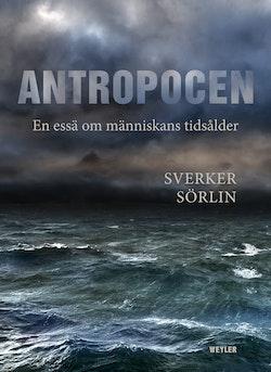 Antropocen : en essä om människans tidsålder
