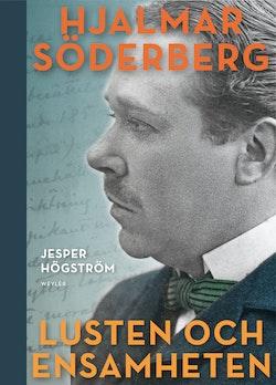 Lusten och ensamheten : En biografi över Hjalmar Söderberg