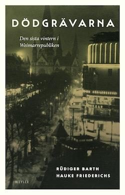 Dödgrävarna : den sista vintern i Weimarrepubliken