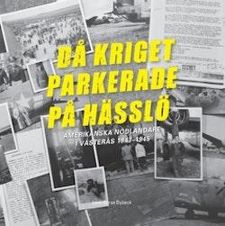 Då kriget parkerade på Hässlö : amerikanska nödlandare i Västerås 1943–1945