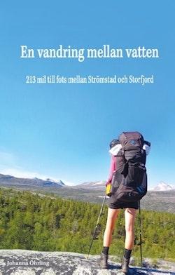 En vandring mellan vatten : 213 mil till fots mellan Strömstad och Storfjord