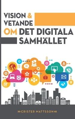 Vision och vetande : om det digitala samhället