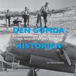 Den gömda historien : en berättelse om faror, flykt, svek och längtan i krigets skugga