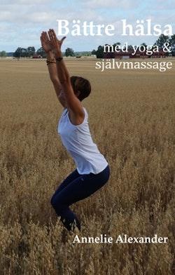 Bättre hälsa  : med yoga och självmassage