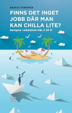 Finns det inget jobb där man kan chilla lite? : navigera i arbetslivet från A till Ö