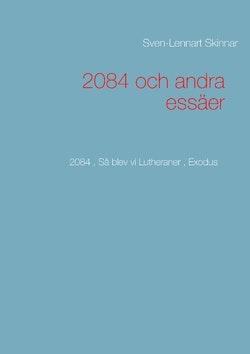 2084 och andra essäer : 2084 , Så blev vi Lutheraner , Exodus
