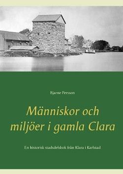 Människor och miljöer i gamla Clara : En historisk stadsdelsbok från Klara