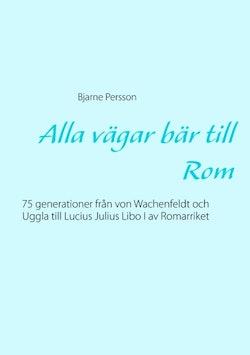 Alla vägar bär till Rom : 75 generationer från von Wachenfeldt och Uggla till Lucius Julius Libo I av Romarriket